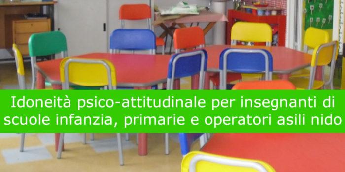 Idoneità psico-attitudinale per insegnanti di scuole infanzia, primarie e operatori asili nido