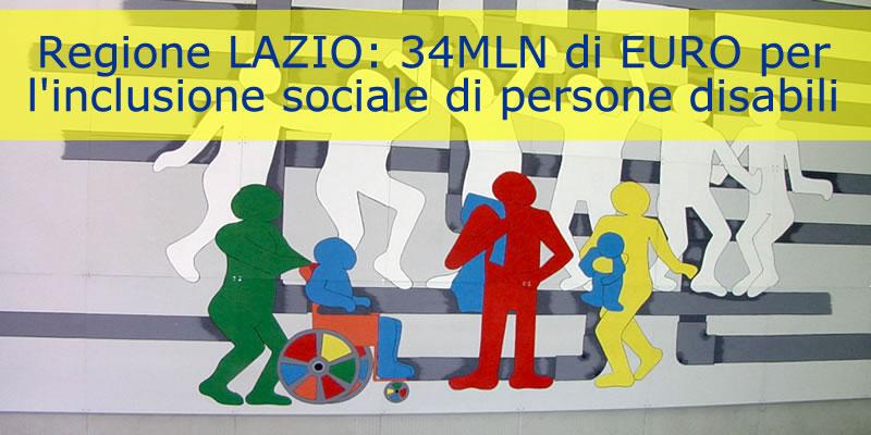 Regione LAZIO: 34MLN di EURO per l'inclusione sociale di persone disabili